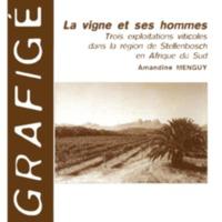 La vigne et ses hommes. Trois exploitations viticoles dans la région de Stellenbosch en Afrique du Sud